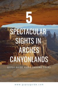 Top 5 Spectacular Sights in Arches & Canyonlands with GyPSy Guide Driving Tour Apps